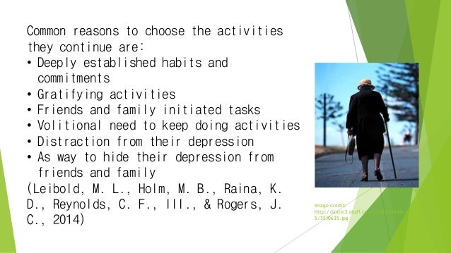 Common reasons to choose the activities they continue are: • Deeply established habits and commitments • Gratifying activi...