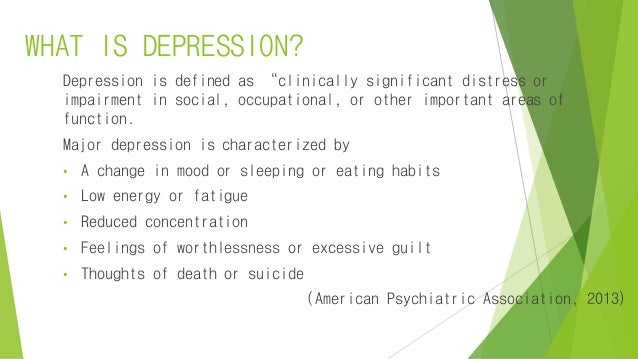"""WHAT IS DEPRESSION? Depression is defined as """"clinically significant distress or impairment in social, occupational, or ot..."""
