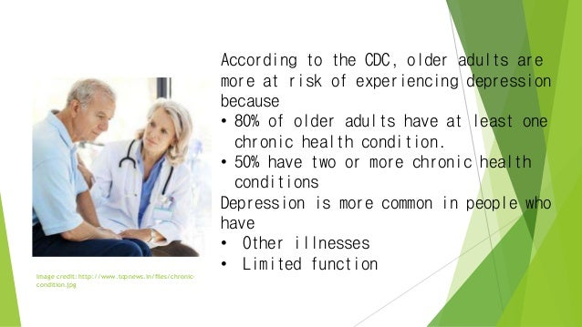 Image credit: http://www.topnews.in/files/chronic- condition.jpg According to the CDC, older adults are more at risk of ex...