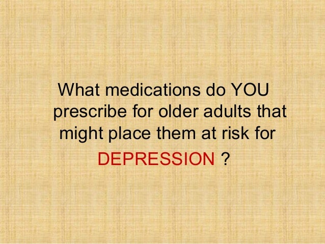 What medications do YOUprescribe for older adults that might place them at risk for     DEPRESSION ?