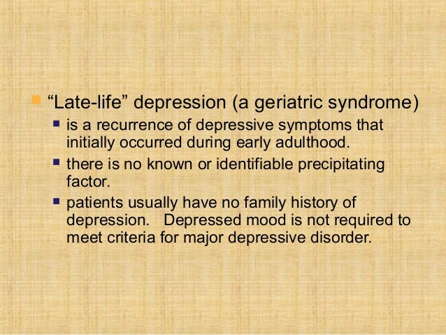 """   """"Late-life"""" depression (a geriatric syndrome)       is a recurrence of depressive symptoms that        initially occu..."""