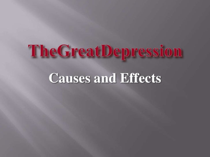 great depression cause effect essay The great depression the great depression was the worst and longest economic downturn in the history of the world economy the depression began in 1929 and lasted until 1939 this economic meltdown affected western industrialized economies but its effects spread across other nations the great depression began in the united.