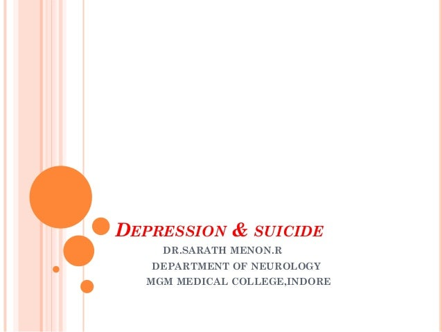 DEPRESSION & SUICIDE DR.SARATH MENON.R DEPARTMENT OF NEUROLOGY MGM MEDICAL COLLEGE,INDORE