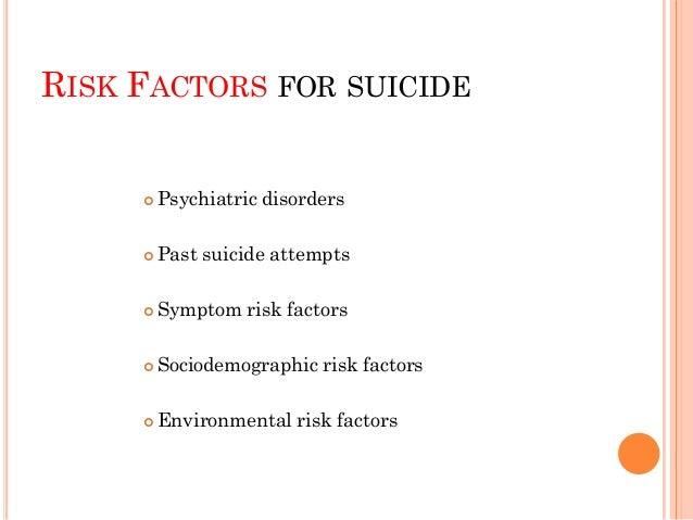 RISK FACTORS Psychiatric Disorders  Most common psychiatric risk factors resulting in suicide:  Depression*  Major Depr...