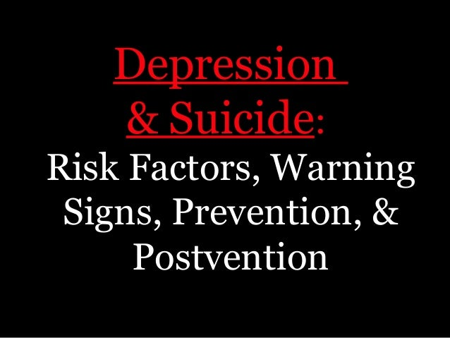 Depression& Suicide:Risk Factors, WarningSigns, Prevention, &Postvention