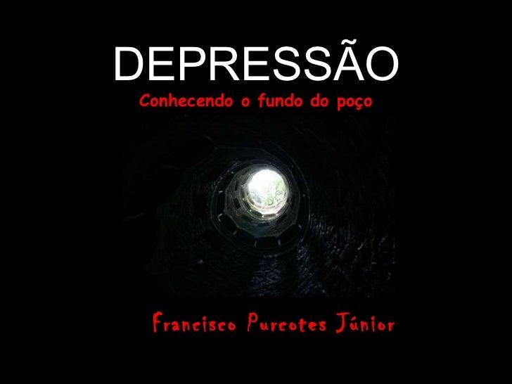 DEPRESSÃO Conhecendo o fundo do poço Francisco Purcotes Júnior