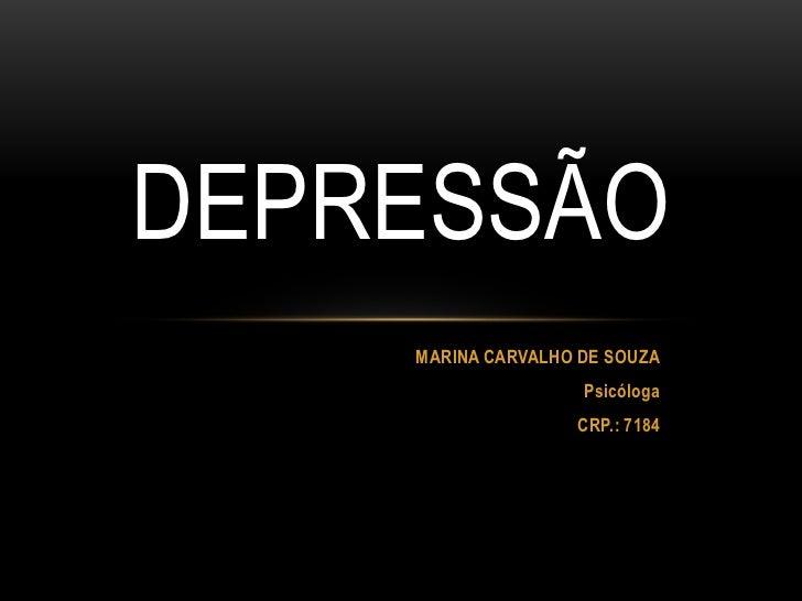 DEPRESSÃO    MARINA CARVALHO DE SOUZA                    Psicóloga                   CRP.: 7184