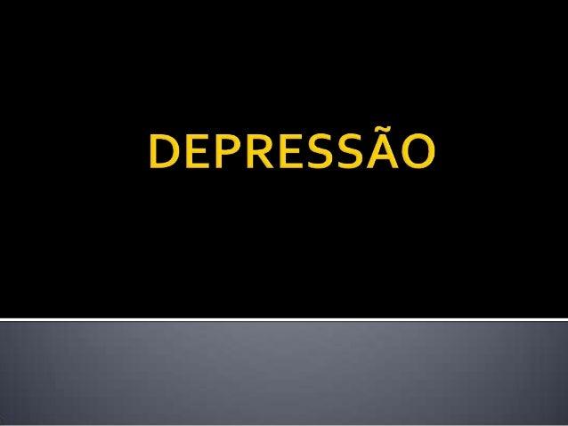  A depressão é um distúrbio afetivo que acompanha a humanidade ao longo de sua história. No sentido patológico, há presen...