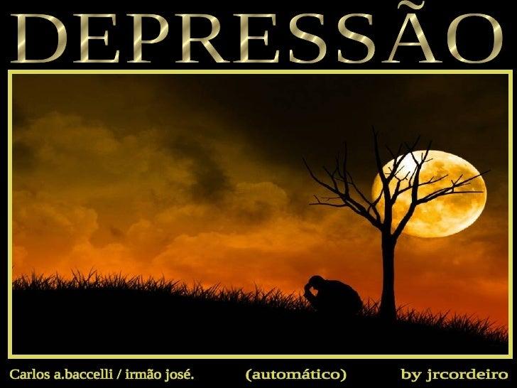 DEPRESSÃO Carlos a.baccelli / irmão josé. by jrcordeiro (automático)