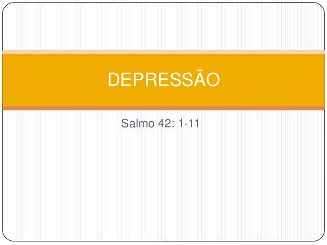 Salmo 42: 1-11 DEPRESSÃO