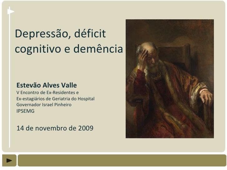 Depressão, déficit cognitivo e demência  Estevão Alves Valle V Encontro de Ex-Residentes e Ex-estagiários de Geriatria do ...