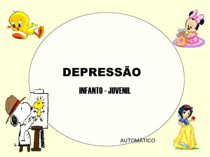 DEPRESSÃO  INFANTO - JUVENIL                   AUTOMÁTICO