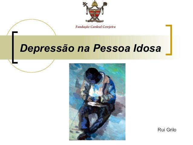 Fundação Cardeal CerejeiraDepressão na Pessoa Idosa                                      Rui Grilo