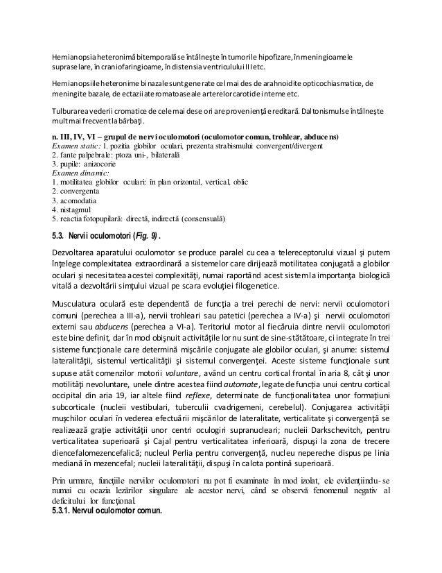 Hemianopsiaheteronimăbitemporalăse întâlneşte întumorile hipofizare,înmeningioamele supraselare,încraniofaringioame, îndis...
