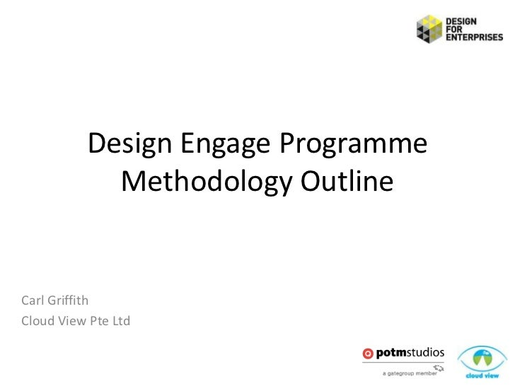 Design Engage Programme            Methodology OutlineCarl GriffithCloud View Pte Ltd
