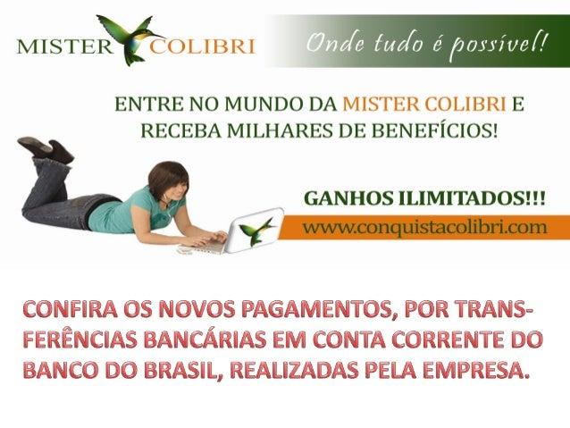A MISTER COLIBRI PAGOU AS SOLICITAÇÕESABAIXO PELA COTAÇÃO DE ± 1,794 TOTALIZANDOO VALOR DE R$ 20.601,60 DEPOSITADOS EMCONT...