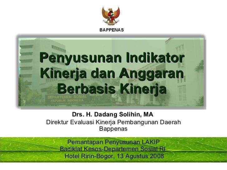 Drs. H. Dadang Solihin, MA  Direktur Evaluasi Kinerja Pembangunan Daerah Bappenas Penyusunan Indikator Kinerja dan Anggara...
