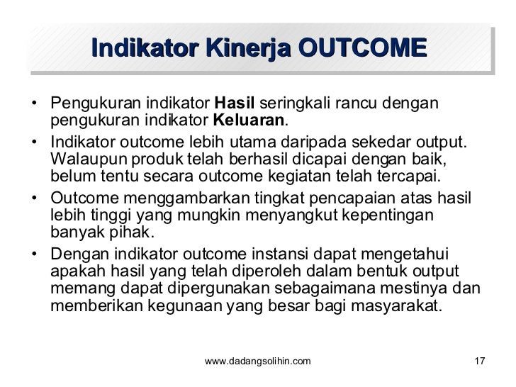 Indikator Kinerja OUTCOME <ul><li>Pengukuran indikator  Hasil  seringkali rancu dengan pengukuran indikator  Keluaran .  <...