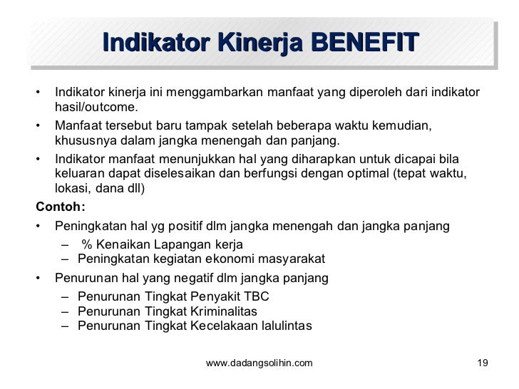 Indikator Kinerja BENEFIT <ul><li>Indikator kinerja ini menggambarkan manfaat yang diperoleh dari indikator hasil/outcome....