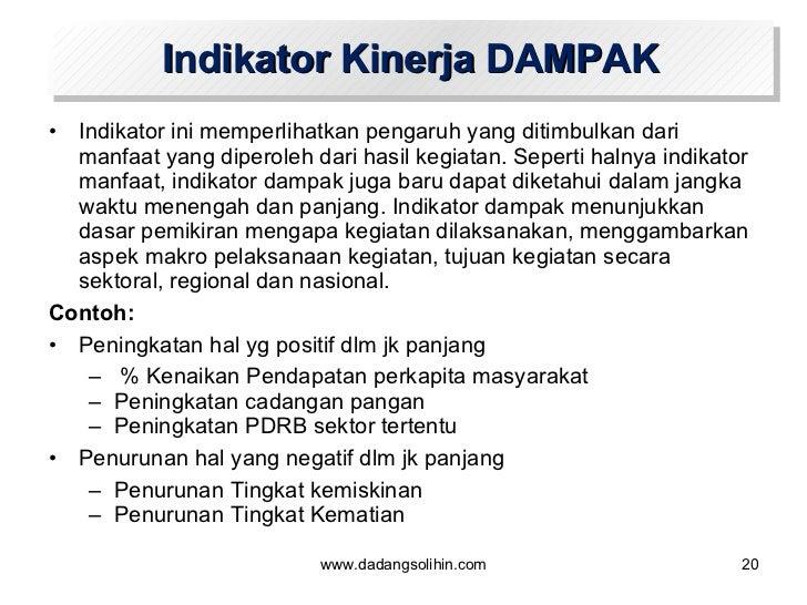 Indikator Kinerja DAMPAK <ul><li>Indikator ini memperlihatkan pengaruh yang ditimbulkan dari manfaat yang diperoleh dari h...