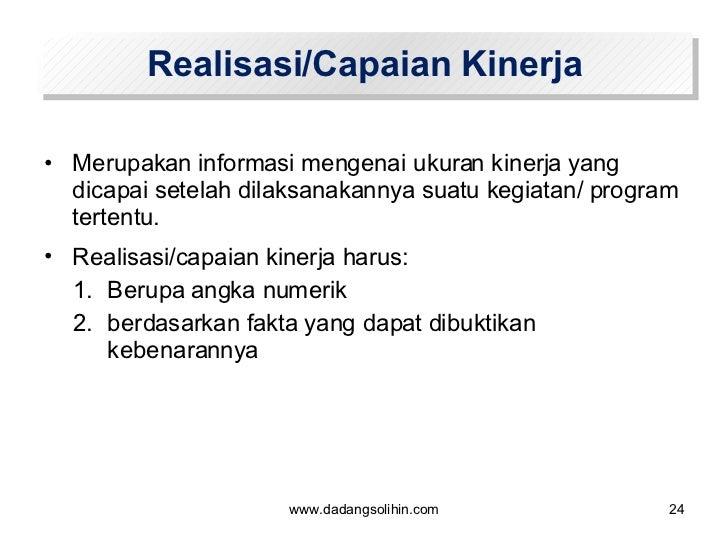 Realisasi/Capaian Kinerja <ul><li>Merupakan informasi mengenai ukuran kinerja yang dicapai setelah dilaksanakannya suatu k...
