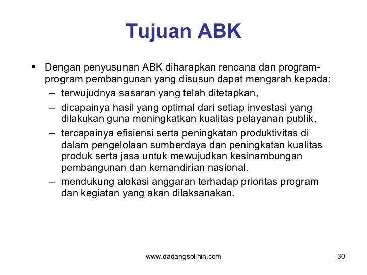 Tujuan ABK <ul><li>Dengan penyusunan ABK diharapkan rencana dan program-program pembangunan yang disusun dapat mengarah ke...