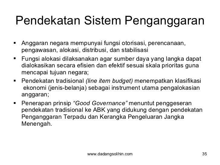 Pendekatan Sistem Penganggaran <ul><li>Anggaran negara mempunyai fungsi otorisasi, perencanaan,  pengawasan, alokasi, dist...