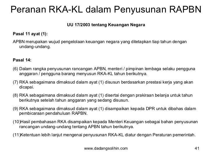 Peranan RKA-KL dalam Penyusunan RAPBN <ul><li>UU 17/2003 tentang Keuangan Negara </li></ul><ul><li>Pasal 11 ayat (1): </li...