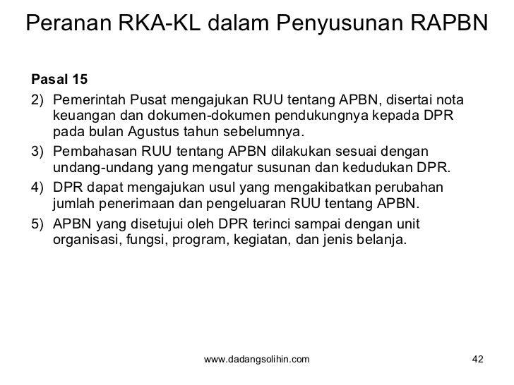 Peranan RKA-KL dalam Penyusunan RAPBN <ul><li>Pasal 15 </li></ul><ul><li>Pemerintah Pusat mengajukan RUU tentang APBN, dis...