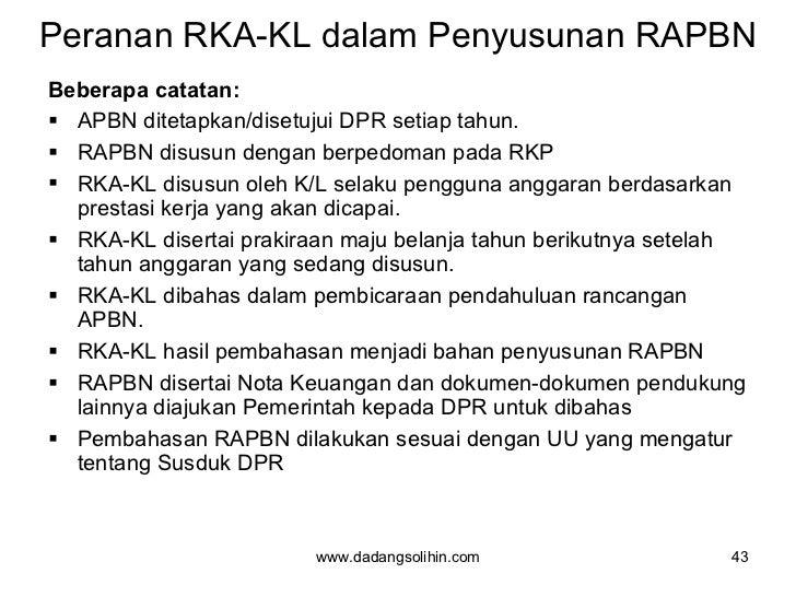 Peranan RKA-KL dalam Penyusunan RAPBN <ul><li>Beberapa catatan: </li></ul><ul><li>APBN ditetapkan/disetujui DPR setiap tah...