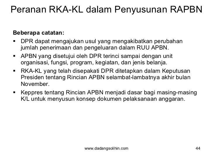 Peranan RKA-KL dalam Penyusunan RAPBN <ul><li>Beberapa catatan: </li></ul><ul><li>DPR dapat mengajukan usul yang mengakiba...