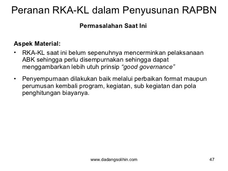 Peranan RKA-KL dalam Penyusunan RAPBN <ul><li>Permasalahan Saat Ini  </li></ul><ul><li>Aspek Material: </li></ul><ul><li>R...