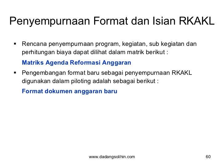 Penyempurnaan Format dan Isian RKAKL <ul><li>Rencana penyempurnaan program, kegiatan, sub kegiatan dan perhitungan biaya d...