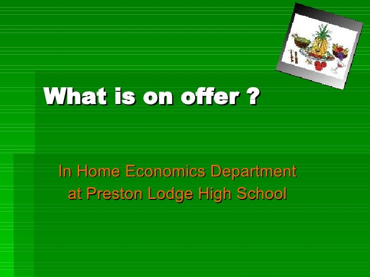 What is on offer ? In Home Economics Department at Preston Lodge High School