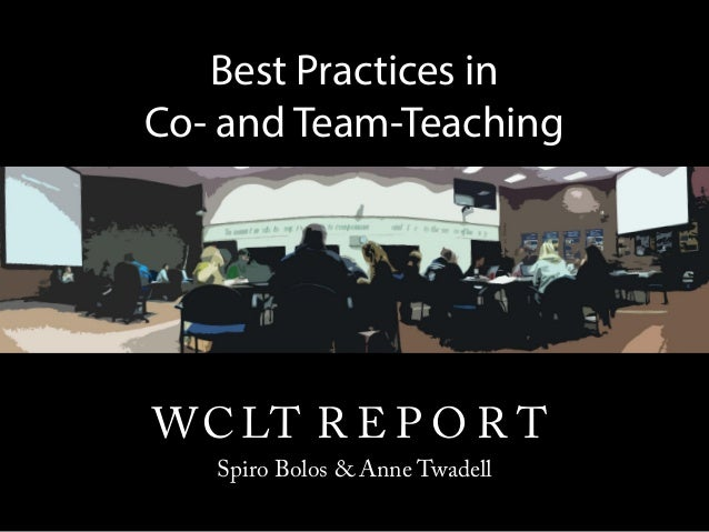 Best Practices in Co- and Team-Teaching  Spiro Bolos, Rachel Hess, Trish Randall, W C LT R E P O R T & Anne Spiro Bolos & ...
