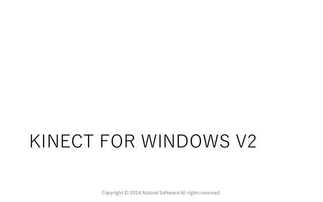 KINECT FOR WINDOWS V2 Copyright © 2014 Natural Software All rights reserved.