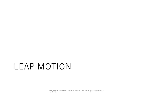 LEAP MOTION Copyright © 2014 Natural Software All rights reserved.