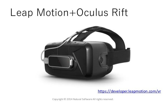 Leap Motion+Oculus Rift Copyright © 2014 Natural Software All rights reserved. https://developer.leapmotion.com/vr