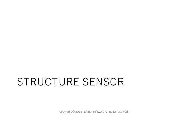STRUCTURE SENSOR Copyright © 2014 Natural Software All rights reserved.