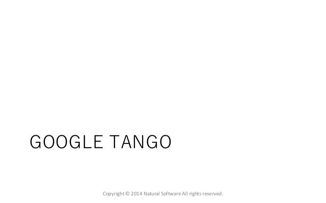 GOOGLE TANGO Copyright © 2014 Natural Software All rights reserved.