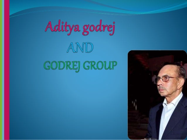 Who is aditya godrej ?   Chairman of Godrej Group, Chairman of Indian  School of Business   Adi Burjorji Godrej (born 3 ...