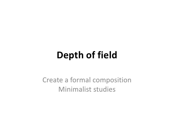 Depth of field<br />Create a formal composition Minimalist studies<br />