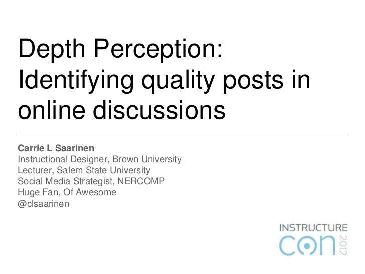 Depth Perception:Identifying quality posts inonline discussionsCarrie L SaarinenInstructional Designer, Brown UniversityLe...