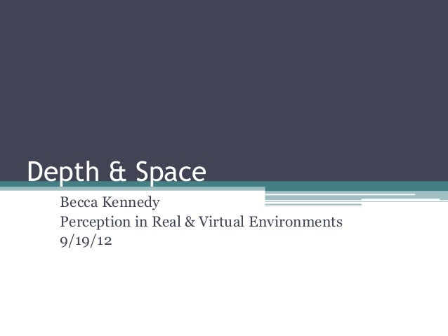 Depth & SpaceBecca KennedyPerception in Real & Virtual Environments9/19/12