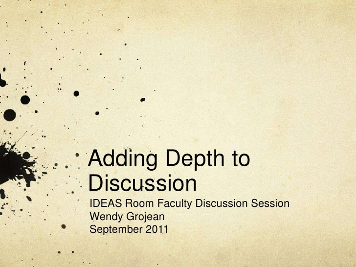 Adding Depth to Discussion<br />IDEAS Room Faculty Discussion Session<br />Wendy Grojean<br />September 2011<br />