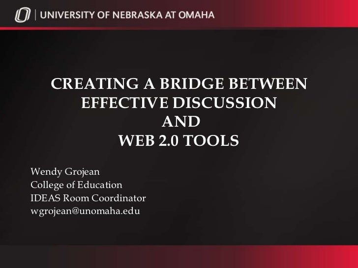 CREATING A BRIDGE BETWEEN      EFFECTIVE DISCUSSION              AND          WEB 2.0 TOOLSWendy GrojeanCollege of Educati...