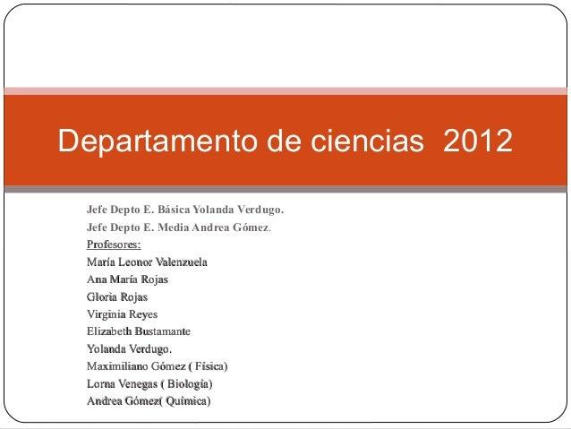 Jefe Depto E. Básica Yolanda Verdugo.Jefe Depto E. Media Andrea Gómez.Profesores:Profesores:María Leonor ValenzuelaMaría L...