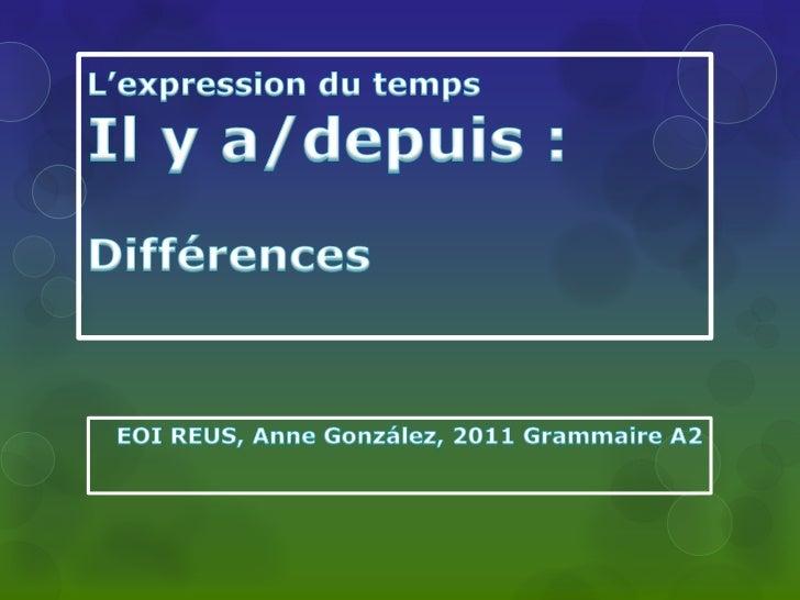 L'expression du tempsIl y a/depuis :Différences<br />EOI REUS, Anne González, 2011 Grammaire A2<br />