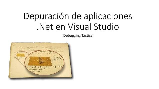 Depuración de aplicaciones .Net en Visual Studio Debugging Tactics
