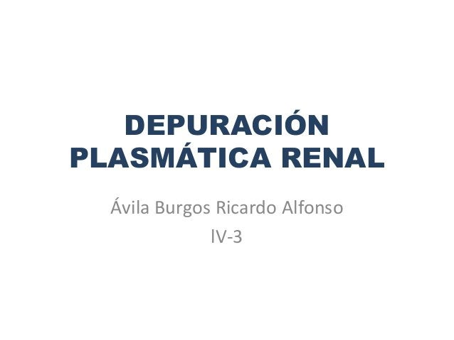 DEPURACIÓNPLASMÁTICA RENALÁvila Burgos Ricardo AlfonsolV-3